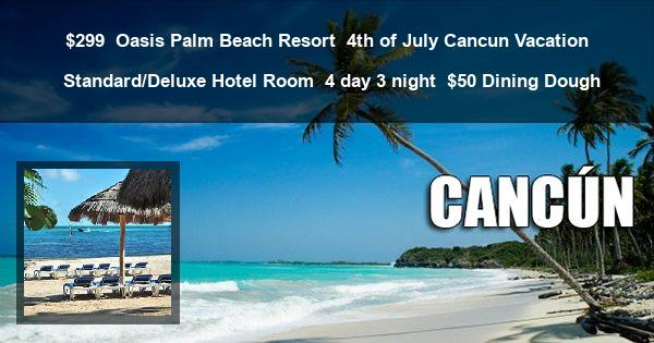 $299 | Oasis Palm Beach Resort | 4th of July Cancun Vacation | Standard/Deluxe Hotel Room | 4 day 3 night | $50 Dining Dough