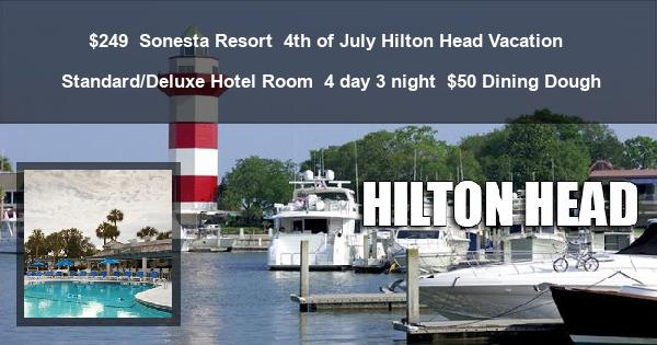 $249 | Sonesta Resort | 4th of July Hilton Head Vacation | Standard/Deluxe Hotel Room | 4 day 3 night | $50 Dining Dough