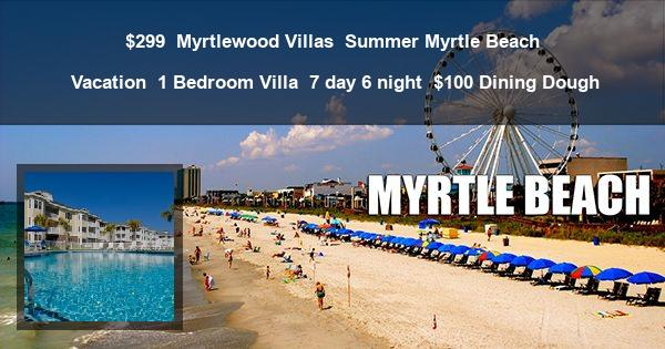 $299 | Myrtlewood Villas | Summer Myrtle Beach Vacation | 1 Bedroom Villa | 7 day 6 night | $100 Dining Dough
