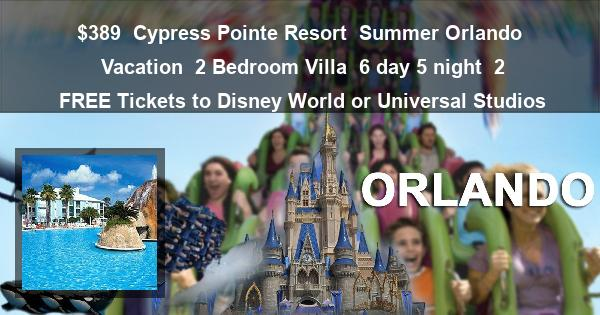 $389 | Cypress Pointe Resort | Summer Orlando Vacation | 2 Bedroom Villa | 6 day 5 night | 2 FREE Tickets to Disney World or Universal Studios