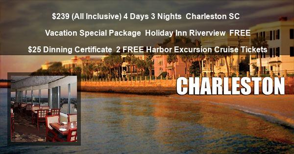 $239 ( All Inclusive ) 4 Days 3 Nights | Charleston SC | Vacation Special Package | Holiday Inn Riverview | FREE $25 Dinning Certificate | 2 FREE Harbor Excursion Cruise Tickets