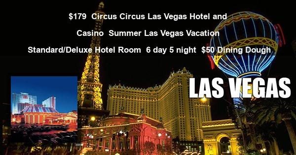 $179 | Circus Circus Las Vegas Hotel and Casino | Summer Las Vegas Vacation | Standard/Deluxe Hotel Room | 6 day 5 night | $50 Dining Dough