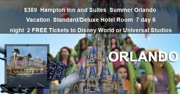 $389 | Hampton Inn and Suites | Summer Orlando Vacation | Standard/Deluxe Hotel Room | 7 day 6 night | 2 FREE Tickets to Disney World or Universal Studios