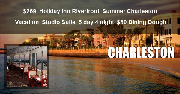 $269 | Holiday Inn Riverfront | Summer Charleston Vacation | Studio Suite | 5 day 4 night | $50 Dining Dough
