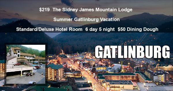 $219   The Sidney James Mountain Lodge   Summer Gatlinburg Vacation   Standard/Deluxe Hotel Room   6 day 5 night   $50 Dining Dough
