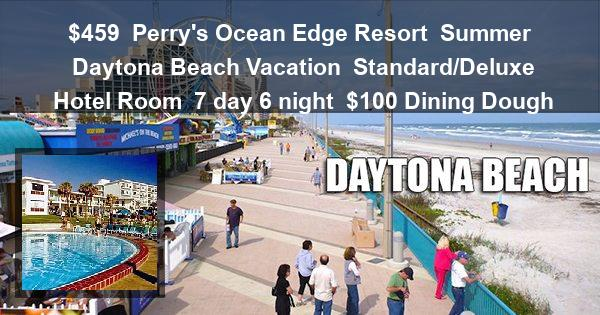 $459 | Perry's Ocean Edge Resort | Summer Daytona Beach Vacation | Standard/Deluxe Hotel Room | 7 day 6 night | $100 Dining Dough