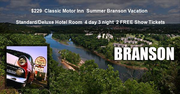 $229   Classic Motor Inn   Summer Branson Vacation   Standard/Deluxe Hotel Room   4 day 3 night   2 FREE Show Tickets