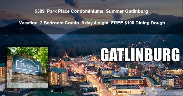$389 | Park Place Condominiums | Summer Gatlinburg Vacation | 2 Bedroom Condo | 5 day 4 night | FREE $100 Dining Dough