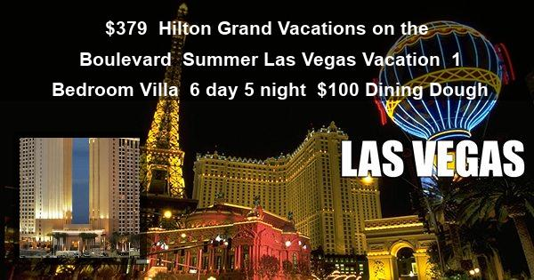 $379 | Hilton Grand Vacations on the Boulevard | Summer Las Vegas Vacation | 1 Bedroom Villa | 6 day 5 night | $100 Dining Dough