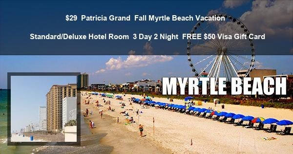 $29 | Patricia Grand | Fall Myrtle Beach Vacation | Standard/Deluxe Hotel Room | 3 Day 2 Night | FREE $50 Visa Gift Card