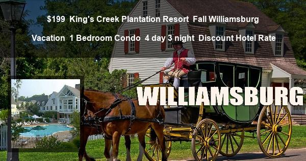 $199 | King's Creek Plantation Resort | Fall Williamsburg Vacation | 1 Bedroom Condo | 4 day 3 night | Discount Hotel Rate