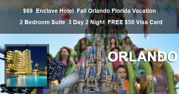 $69 | Enclave Hotel | Fall Orlando Florida Vacation | 2 Bedroom Suite | 3 Day 2 Night | FREE $50 Visa Card