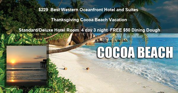 $229 | Best Western Oceanfront Hotel and Suites | Thanksgiving Cocoa Beach Vacation | Standard/Deluxe Hotel Room | 4 day 3 night | FREE $50 Dining Dough