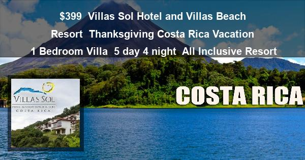$399 | Villas Sol Hotel and Villas Beach Resort | Thanksgiving Costa Rica Vacation | 1 Bedroom Villa | 5 day 4 night | All Inclusive Resort