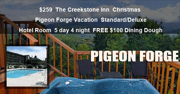 $259 | The Creekstone Inn | Christmas Pigeon Forge Vacation | Standard/Deluxe Hotel Room | 5 day 4 night | FREE $100 Dining Dough