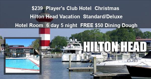 $239 | Player's Club Hotel | Christmas Hilton Head Vacation | Standard/Deluxe Hotel Room | 6 day 5 night | FREE $50 Dining Dough