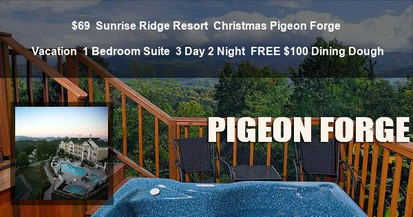 $69 | Sunrise Ridge Resort | Christmas Pigeon Forge Vacation | 1 Bedroom Suite | 3 Day 2 Night | FREE $100 Dining Dough