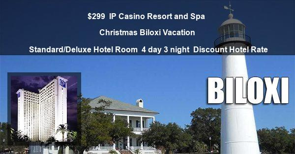 $299   IP Casino Resort and Spa   Christmas Biloxi Vacation   Standard/Deluxe Hotel Room   4 day 3 night   Discount Hotel Rate
