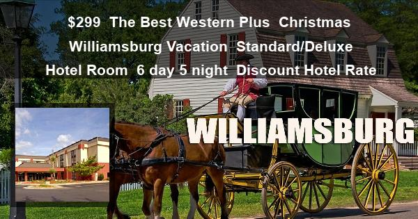 $299 | The Best Western Plus | Christmas Williamsburg Vacation | Standard/Deluxe Hotel Room | 6 day 5 night | Discount Hotel Rate