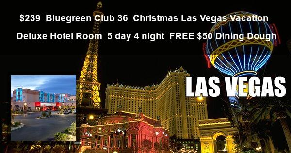 $239   Bluegreen Club 36   Christmas Las Vegas Vacation   Deluxe Hotel Room   5 day 4 night   FREE $50 Dining Dough