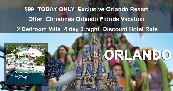 $99   TODAY ONLY   Exclusive Orlando Resort Offer   Christmas Orlando Florida Vacation   2 Bedroom Villa   4 day 3 night   Discount Hotel Rate