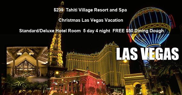 $239 | Tahiti Village Resort and Spa | Christmas Las Vegas Vacation | Standard/Deluxe Hotel Room | 5 day 4 night | FREE $50 Dining Dough