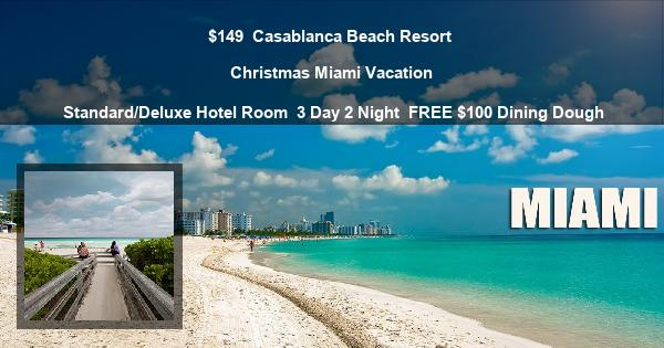 $149 | Casablanca Beach Resort | Christmas Miami Vacation | Standard/Deluxe Hotel Room | 3 Day 2 Night | FREE $100 Dining Dough
