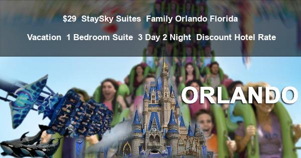 $29 | StaySky Suites | Family Orlando Florida Vacation | 1 Bedroom Suite | 3 Day 2 Night | Discount Hotel Rate