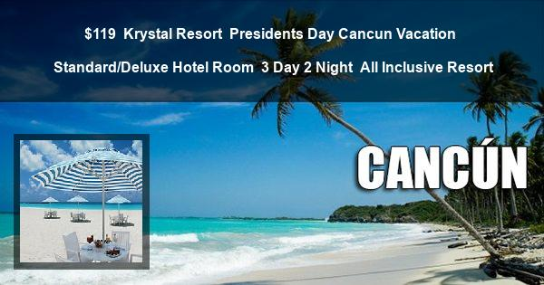 $119 | Krystal Resort | Presidents Day Cancun Vacation | Standard/Deluxe Hotel Room | 3 Day 2 Night | All Inclusive Resort