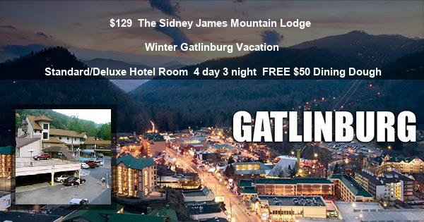 $129 | The Sidney James Mountain Lodge | Winter Gatlinburg Vacation | Standard/Deluxe Hotel Room | 4 day 3 night | FREE $50 Dining Dough