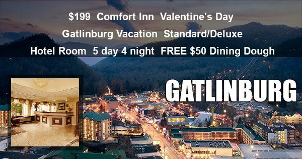 $199 | Comfort Inn | Valentine's Day Gatlinburg Vacation | Standard/Deluxe Hotel Room | 5 day 4 night | FREE $50 Dining Dough