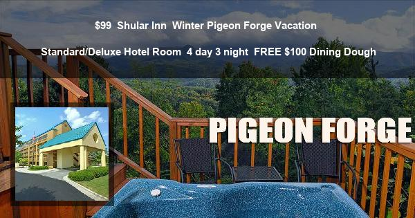 $99 | Shular Inn | Winter Pigeon Forge Vacation | Standard/Deluxe Hotel Room | 4 day 3 night | FREE $100 Dining Dough