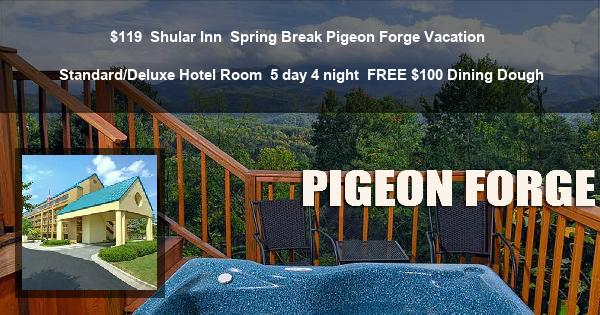 $119 | Shular Inn | Spring Break Pigeon Forge Vacation | Standard/Deluxe Hotel Room | 5 day 4 night | FREE $100 Dining Dough