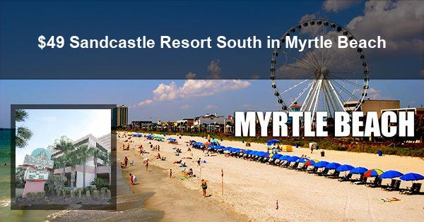 $49 Sandcastle Resort South in Myrtle Beach