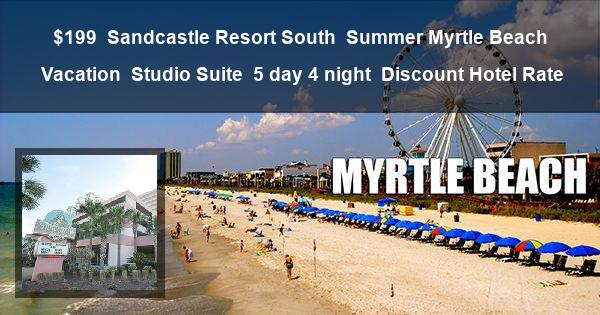 $199 | Sandcastle Resort South | Summer Myrtle Beach Vacation | Studio Suite | 5 day 4 night | Discount Hotel Rate