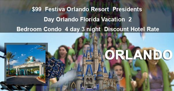 $99 | Festiva Orlando Resort | Presidents Day Orlando Florida Vacation | 2 Bedroom Condo | 4 day 3 night | Discount Hotel Rate