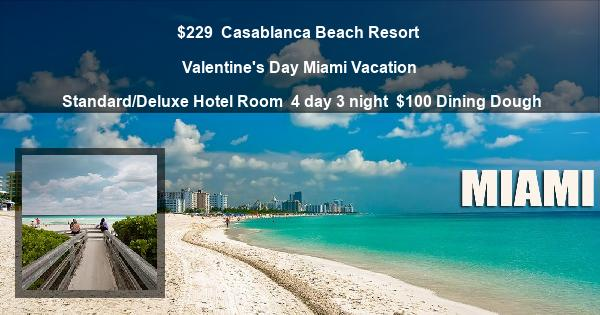 $229 | Casablanca Beach Resort | Valentine's Day Miami Vacation | Standard/Deluxe Hotel Room | 4 day 3 night | $100 Dining Dough
