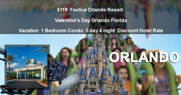 $119 | Festiva Orlando Resort | Valentine's Day Orlando Florida Vacation | 1 Bedroom Condo | 5 day 4 night | Discount Hotel Rate