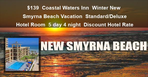 $139 | Coastal Waters Inn | Winter New Smyrna Beach Vacation | Standard/Deluxe Hotel Room | 5 day 4 night | Discount Hotel Rate