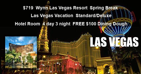 $719 | Wynn Las Vegas Resort | Spring Break Las Vegas Vacation | Standard/Deluxe Hotel Room | 4 day 3 night | FREE $100 Dining Dough