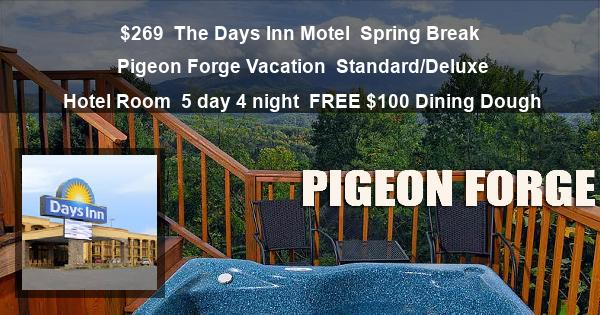 $269 | The Days Inn Motel | Spring Break Pigeon Forge Vacation | Standard/Deluxe Hotel Room | 5 day 4 night | FREE $100 Dining Dough
