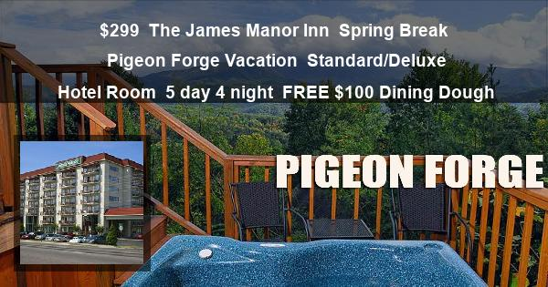 $299 | The James Manor Inn | Spring Break Pigeon Forge Vacation | Standard/Deluxe Hotel Room | 5 day 4 night | FREE $100 Dining Dough