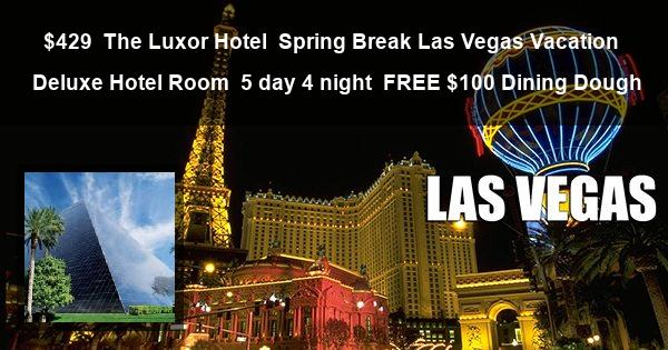 $429 | The Luxor Hotel | Spring Break Las Vegas Vacation | Deluxe Hotel Room | 5 day 4 night | FREE $100 Dining Dough