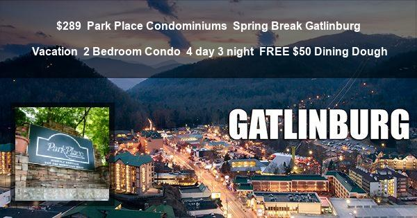 $289 | Park Place Condominiums | Spring Break Gatlinburg Vacation | 2 Bedroom Condo | 4 day 3 night | FREE $50 Dining Dough