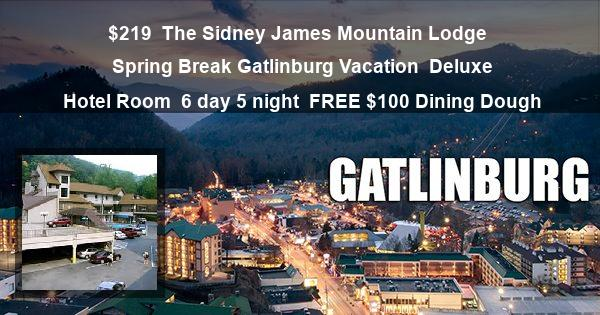$219 | The Sidney James Mountain Lodge | Spring Break Gatlinburg Vacation | Deluxe Hotel Room | 6 day 5 night | FREE $100 Dining Dough