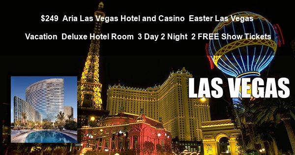 $249   Aria Las Vegas Hotel and Casino   Easter Las Vegas Vacation   Deluxe Hotel Room   3 Day 2 Night   2 FREE Show Tickets