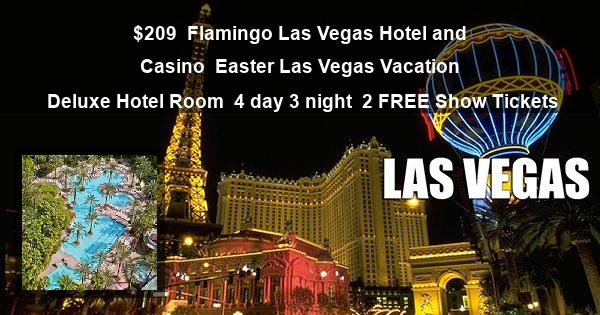 $209 | Flamingo Las Vegas Hotel and Casino | Easter Las Vegas Vacation | Deluxe Hotel Room | 4 day 3 night | 2 FREE Show Tickets