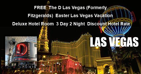 FREE | The D Las Vegas (Formerly Fitzgeralds) | Easter Las Vegas Vacation | Deluxe Hotel Room | 3 Day 2 Night | Discount Hotel Rate