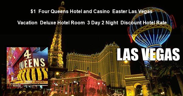 $1 | Four Queens Hotel and Casino | Easter Las Vegas Vacation | Deluxe Hotel Room | 3 Day 2 Night | Discount Hotel Rate