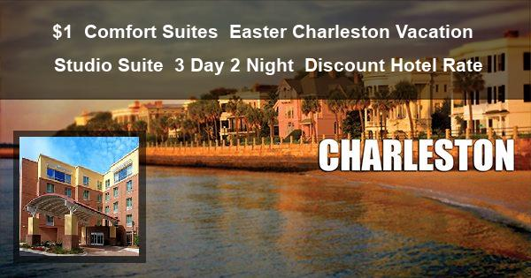 $1 | Comfort Suites | Easter Charleston Vacation | Studio Suite | 3 Day 2 Night | Discount Hotel Rate